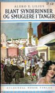 """""""Blant synderinner og smuglere i Tanger"""" av Aleko E. Lilius"""