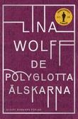 """""""De polyglotta älskarna"""" av Lina Wolff"""