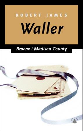 """""""Broene i Madison county"""" av Robert James Waller"""