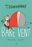 """""""Bare vent babybobla illustrert"""" av Tegnehanne"""