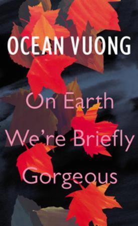 """""""On earth we're briefly gorgeous"""" av Ocean Vuong"""