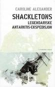 """""""Shackletons legendariske Antarktis-ekspedisjon"""" av Caroline Alexander"""