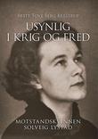 """""""Usynlig i krig og fred motstandskvinnen Solveig Lystad"""" av Britt Tove Berg Brestrup"""