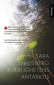 """""""Kjærlighetens Antarktis"""" av Sara Stridsberg"""