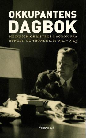"""""""Okkupantens dagbok - Heinrich Christens dagbok fra Bergen og Trondheim 1941-1943"""" av Heinrich Christen"""