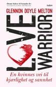 """""""Love warrior - en kvinnes vei til kjærlighet og sannhet"""" av Glennon Doyle Melton"""
