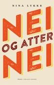 """""""Nei og atter nei - roman"""" av Nina Lykke"""