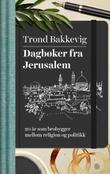 """""""Dagbøker fra Jerusalem - 20 år som brobygger mellom religion og politikk"""" av Trond Bakkevig"""