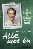 """""""Alle mot én - en historie om mobbing, mot og styrke"""" av Ann Kristin Liland"""