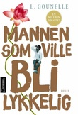 """""""Mannen som ville bli lykkelig"""" av Laurent Gounelle"""