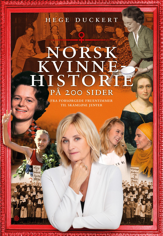 """""""Norsk kvinnehistorie på 200 sider - fra forsørgede fruentimmer til skamløse jenter"""" av Hege Duckert"""