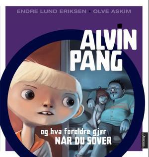 """""""Alvin Pang og hva foreldre gjør når du sover"""" av Endre Lund Eriksen"""