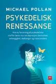 """""""Psykedelisk renessanse - hva ny forskning på psykedeliske stoffer lærer oss om depresjon, bevissthet, avhengighet, dødsangst og transcendens"""" av Michael Pollan"""