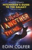 """""""And Another Thing ... Douglas Adams' Hitchhiker's Guide to the Galaxy"""" av Eoin Colfer"""