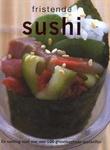 """""""Fristende sushi en samling med mer enn 100 grunnleggende oppskrifter"""" av Dorthe Erichsen"""