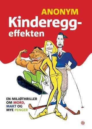 """""""Kindereggeffekten - en miljøthriller om mord, makt og mye penger"""" av Anonym"""