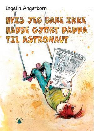 """""""Hvis jeg bare ikke hadde gjort pappa til astronaut"""" av Ingelin Angerborn"""