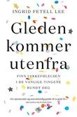 """""""Gleden kommer utenfra finn lykkefølelsen i de vanlige tingene rundt deg"""" av Ingrid Fetell Lee"""