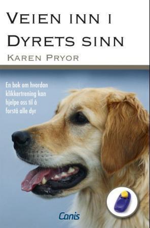 """""""Veien inn i dyrets sinn - en bok om hvordan klikkertrening kan hjelpe oss til å forstå alle dyr"""" av Karen Pryor"""