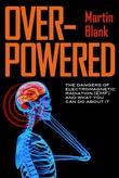 """""""Overpowered - : Dangers of Electromagnetic Radiation"""" av Martin PhD Blank"""