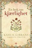 """""""En bok om kjærlighet - Kahlil Gibrans vakreste tekster"""" av Kahlil Gibran"""