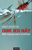 """""""Dør jeg nå? - min kamp mot kreften"""" av Knut Syrstad"""