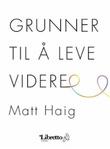 """""""Grunner til å leve videre"""" av Matt Haig"""