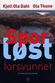 """""""Sporløst forsvunnet - en dokumentarroman"""" av Kjell Ola Dahl"""