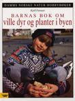 """""""Barnas bok om ville dyr og planter i byen"""" av Kjell Furuset"""