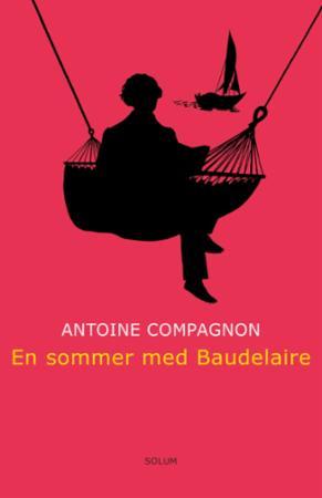"""""""En sommer med Baudelaire"""" av Antoine Compagnon"""