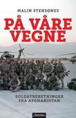 """""""På våre vegne - soldatberetninger fra Afghanistan"""" av Malin Stensønes"""