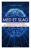 """""""Med et slag - hjerneforskerens reise fra hjerneslag til ny innsikt"""" av Jill Bolte Taylor"""