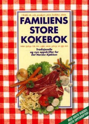 Familiens store kokebok - tradisjonelle og nye oppskrifter for det ...