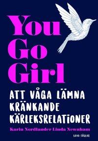 """""""You go girl - Att våga lämna kränkande kärleksrelationer"""" av Karin Nordlander"""