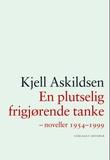 """""""En plutselig frigjørende tanke - noveller 1954-1999"""" av Kjell Askildsen"""