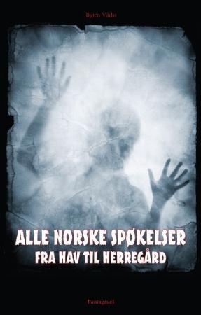 """""""Alle norske spøkelser - fra hav til herregård"""" av Bjørn Våde"""