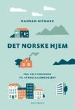 """""""Det norske hjem - fra velferdsgode til spekulasjonsobjekt"""" av Hannah Gitmark"""