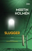 """""""Slugger"""" av Martin Holmén"""