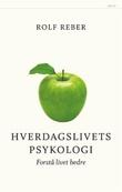 """""""Hverdagslivets psykologi - forstå livet bedre"""" av Rolf Reber"""