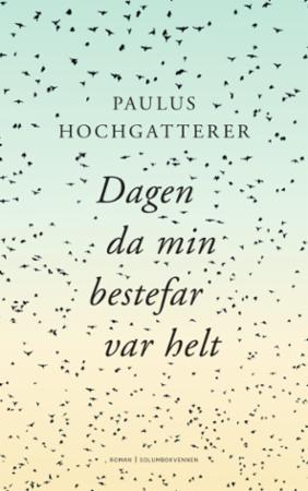 """""""Dagen da min bestefar var helt - roman"""" av Paulus Hochgatterer"""