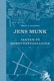 """""""Jens Munk jakten på Nordvestpassasjen"""" av Irene A. Ellefsen"""