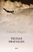 """""""Tiltale frafalles"""" av Claudio Magris"""