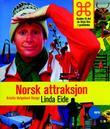 """""""Norsk attraksjon - guiden til det du ikkje finn i guideboka"""" av Linda Eide"""