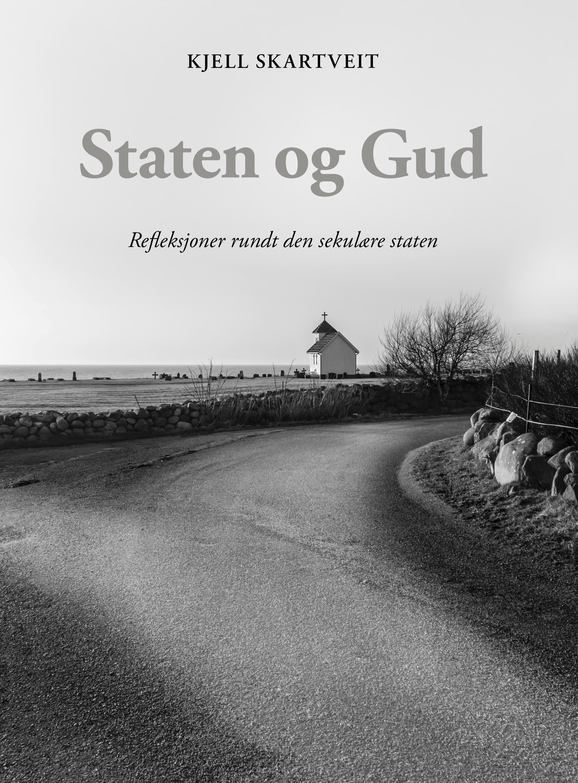 """""""Staten og Gud - refleksjoner rundt den sekulære staten"""" av Kjell Skartveit"""