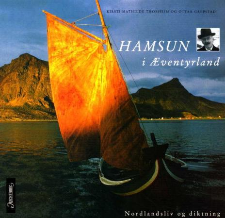 """Hamsun i æventyrland - nordlandsliv og diktning"" av Kirsti M. Thorheim"