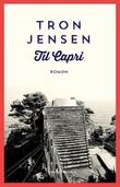 """""""Til Capri - roman"""" av Tron Jensen"""