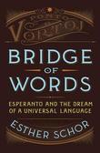 """Bridge of Words - Esperanto and the Dream of a Universal Language"" av Esther Schor"