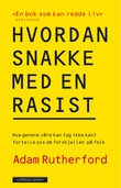 """""""Hvordan snakke med en rasist - hva genene våre kan (og ikke kan) fortelle oss om forskjellen på folk"""" av Adam Rutherford"""