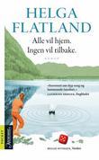 """""""Alle vil hjem. Ingen vil tilbake - roman"""" av Helga Flatland"""