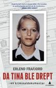 """""""Da Tina ble drept - en kriminaldokumentar"""" av Erlend Frafjord"""